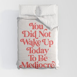 You Did Not Wake Up Today To Be Mediocre Comforters