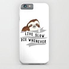 Live slow, die whenever iPhone 6s Slim Case