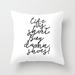 Life Is Short. Buy The Damn Shoes! Fun Quote Typography Art Print Throw Pillow