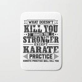 What Doesn't Kill Makes You Stronger Except Karate Practice Player Coach Gift Bath Mat