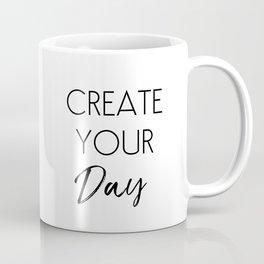 Create Your Day Coffee Mug