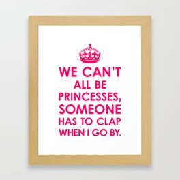 We Can't All Be Princesses (Bright Pink) Framed Art Print