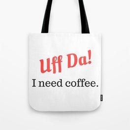 Uff Da! I need coffee. Tote Bag
