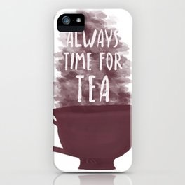 Always Time For Tea iPhone Case