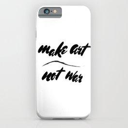 """""""Make Art, Not War"""" iPhone Case"""