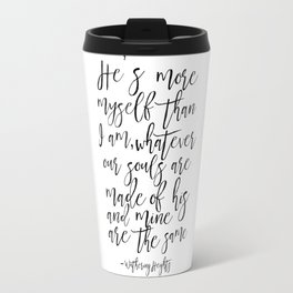 He's more myself than i am, Wuthering,Quote Prints,Love Sign,Love Quote,Typography Poster,Quote Art Travel Mug