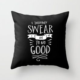 I Solemnly Swear I Am Up to No Good black and white monochrome typography poster home wall decor Throw Pillow