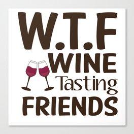 W.T.F wine tasting friends. Canvas Print