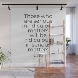 Those who are serious in ridiculous matters will be ridiculous in serious matters Wall Mural