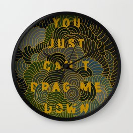 You just can't drag me down Wall Clock