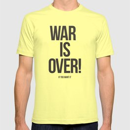War Is Over! If You Want It T-shirt