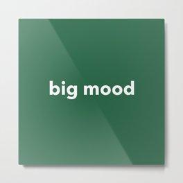 big mood Metal Print