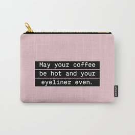 May your coffee be hot and your eyeliner even Carry-All Pouch