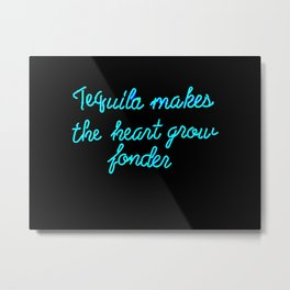 Tequilla Makes The Heart Grow Fonder Metal Print