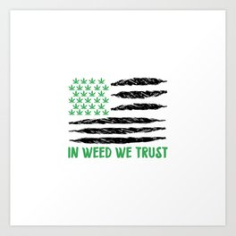 In Weed We Trust | Cannabis 420 Gift idea Art Print