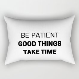 BE PATIENT - GOOD THINGS TAKE TIME - MOTIVATIONAL QUOTE Rectangular Pillow