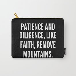 Patience and Diligence like faith remove mountains Carry-All Pouch