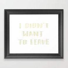 I Didn't Want to Leave Framed Art Print