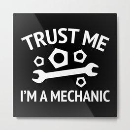 Trust Me I'm A Mechanic Metal Print