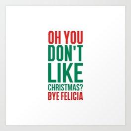 Don't like christmas? bye felicia Art Print