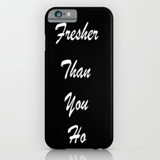 Fresher Than You Slim Case iPhone 6s