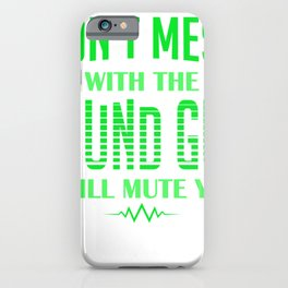 Audio Engineer Don't Mess With The Sound Guy I Mute You Gift iPhone Case