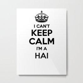 I cant keep calm I am a HAI Metal Print