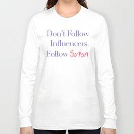 Don't Follow Influencers Follow Satan Long Sleeve T-shirt