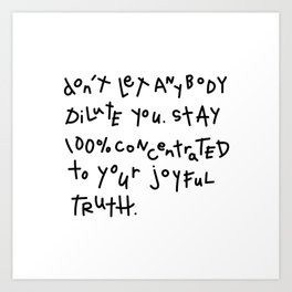 Stay 100% Concentrated to Your Joyful Truth Art Print