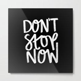 Don't Stop Now Black + White Metal Print