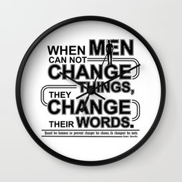 When men can not change things, they change their words. Wall Clock