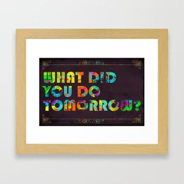 What Did You Do Tomorrow? Framed Art Print