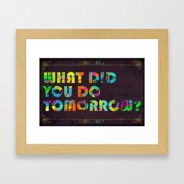 What Did You Do Tomorrow? Framed Art Print