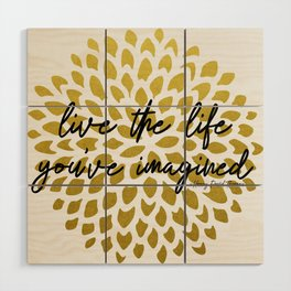 Live The Life You've Imagined Dahlia Gold Foil Wood Wall Art