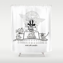 Mick was NOT amused (#16). Shower Curtain