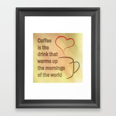 Coffee is the Drink that warms up the mornings of the world Framed Art Print