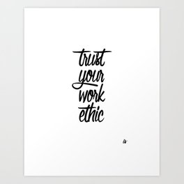 Inspirational Shit: Trust Your Work Ethic Art Print