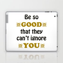 Be so Good That they Can't Ignore You Laptop & iPad Skin