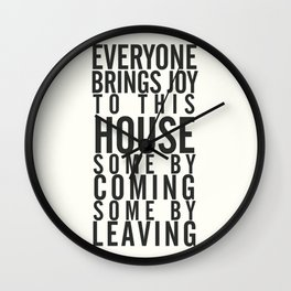 Everyone brings joy to this house, dark humour quote, home, love, guests, family, leaving, coming Wall Clock