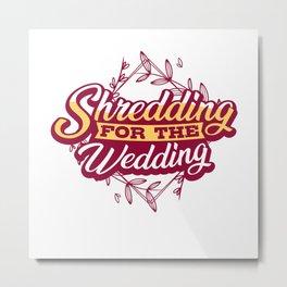 Shredding for the Wedding Metal Print