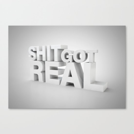 S*** Got Real Canvas Print