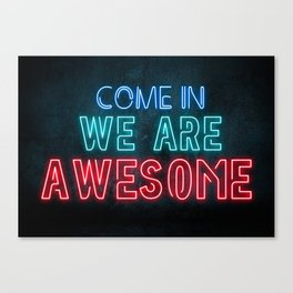 Come in we are awesome, neon light sign, business signs, led open sign, shop entrance, store sign Canvas Print