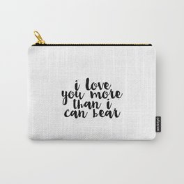 Kids Gift Nursery Wall Art I Love You More Than I Can Bear Funny Print Nursery Decor Baby Gift Carry-All Pouch