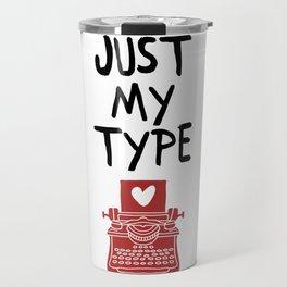 JUST MY TYPE - Love Valentines Day Quote Travel Mug