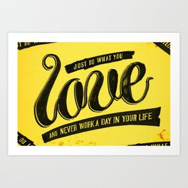 Do what you love and never work a day in your life Art Print