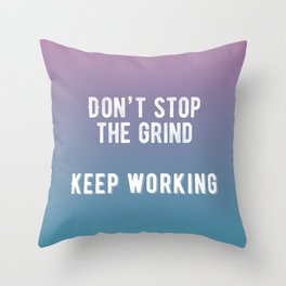 Inspirational - Don't Stop The Grind Throw Pillow