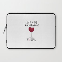 I'm A Mom I Deal With A Lot Of Whining Laptop Sleeve