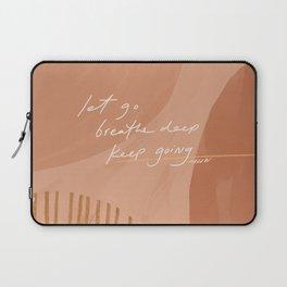Let go. Breathe Deep. Keep Going. Laptop Sleeve