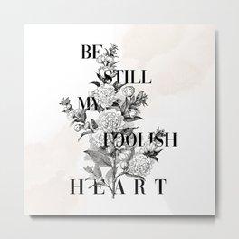 Foolish Heart Metal Print