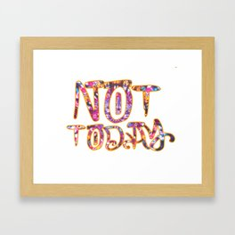 not today Framed Art Print